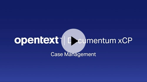 OpenText™ Documentum xCP case management